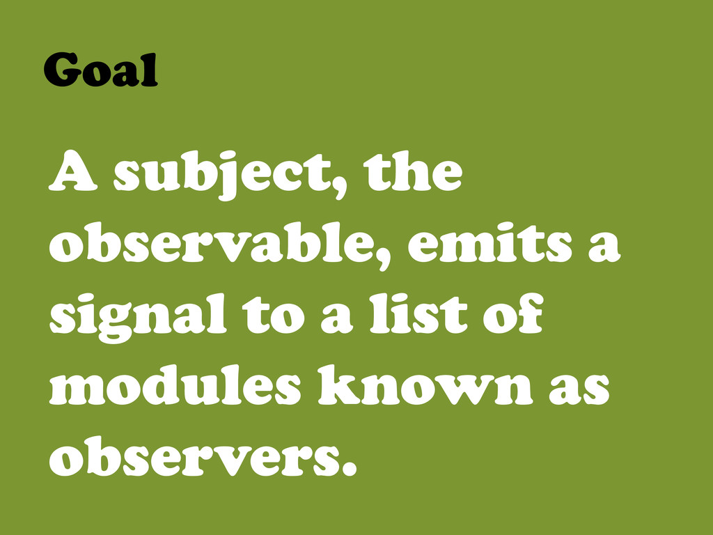 Goal  A subject, the observable, emits a sig...