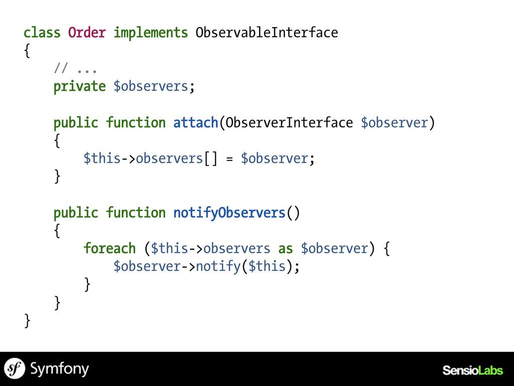 class Order implements ObservableInterface { //...