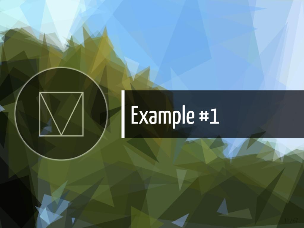 Example #1 11 / 67