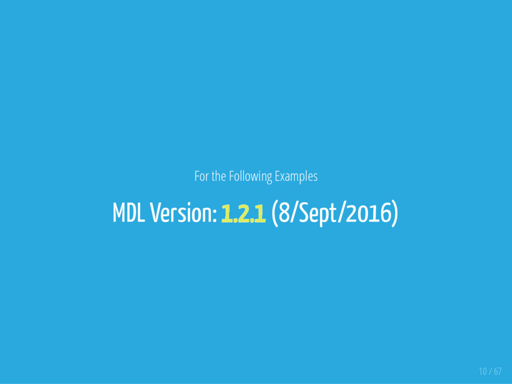 For the Following Examples MDL Version: 1.2.1 (...