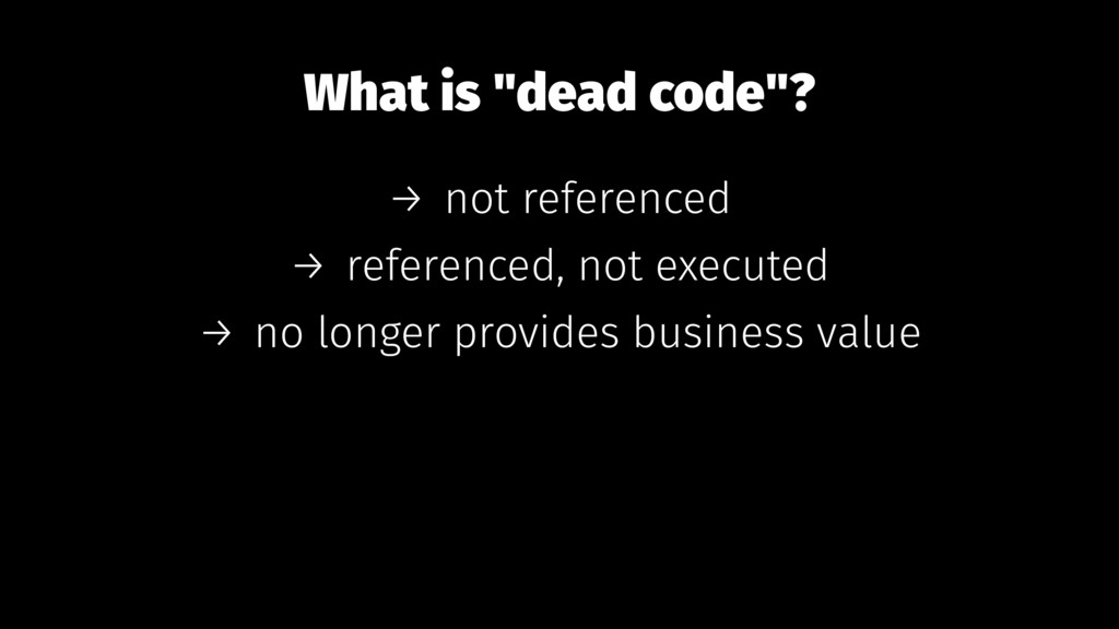 "What is ""dead code""? → not referenced → referen..."