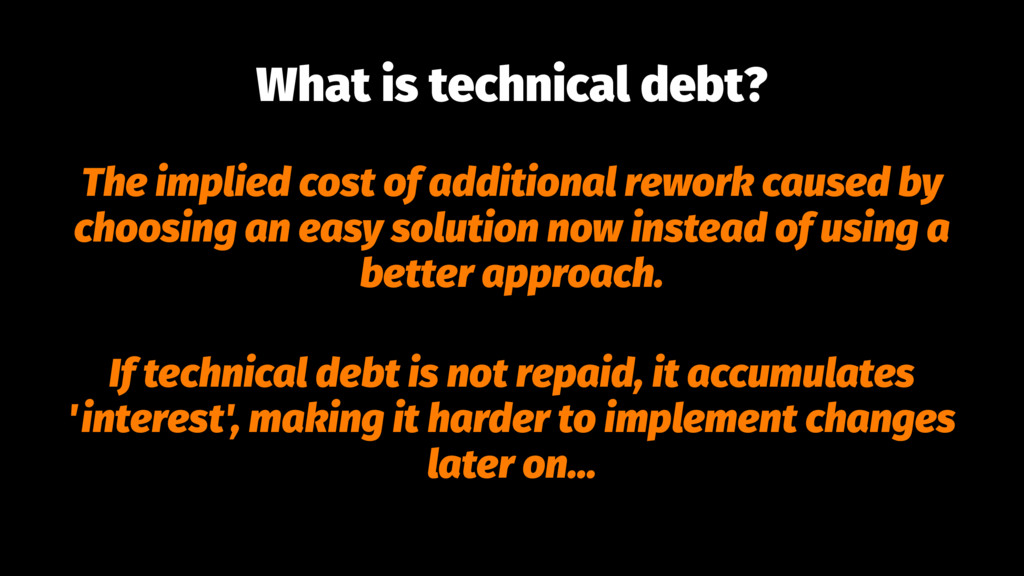 What is technical debt? The implied cost of add...