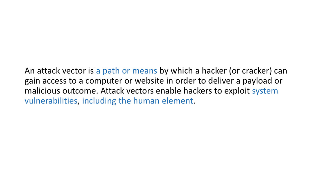 An attack vector is a path or means by which a ...
