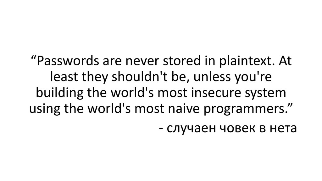 """""""Passwords are never stored in plaintext. At le..."""
