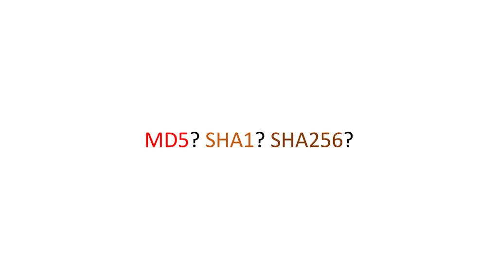 MD5? SHA1? SHA256?