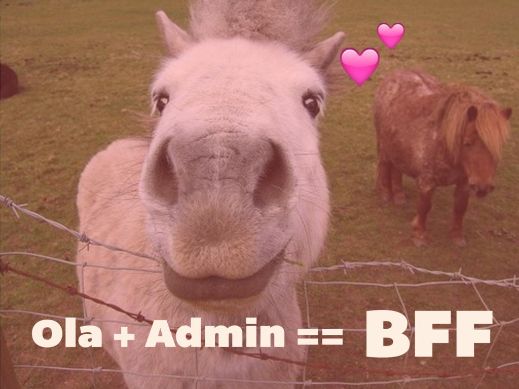 BFF  Ola + Admin ==