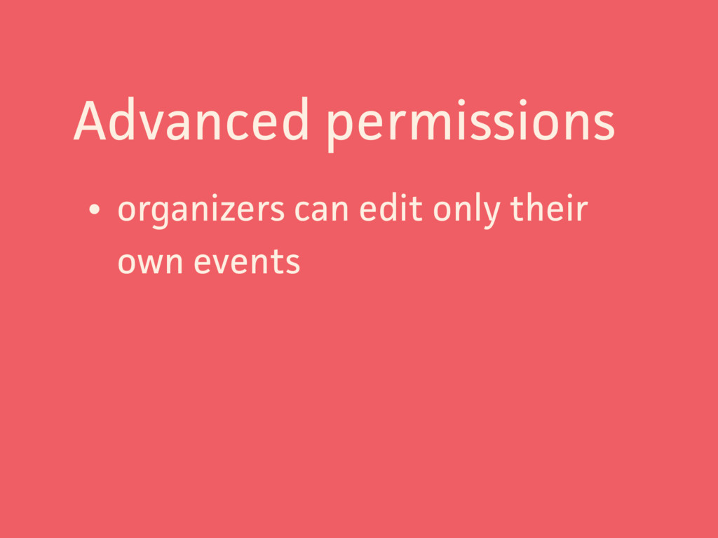 Advanced permissions • organizers can edit only...