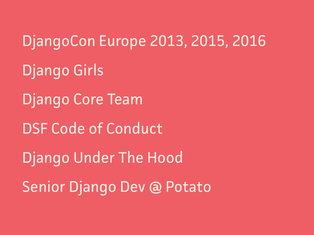 DjangoCon Europe 2013, 2015, 2016 Django Girls ...