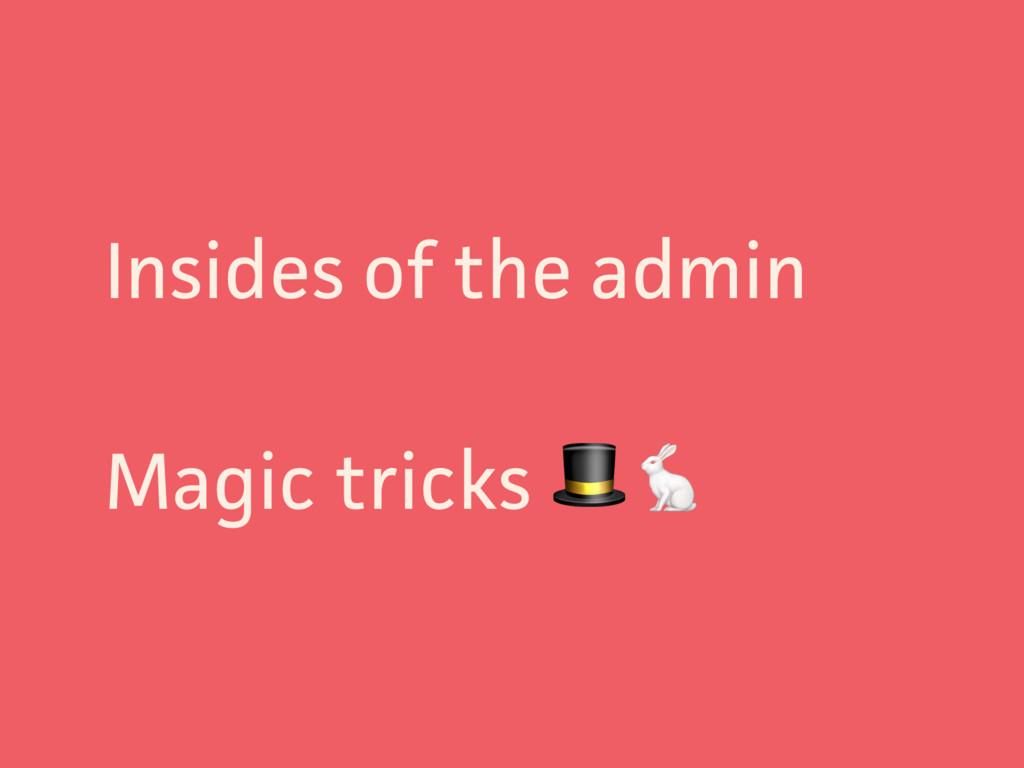 Insides of the admin Magic tricks