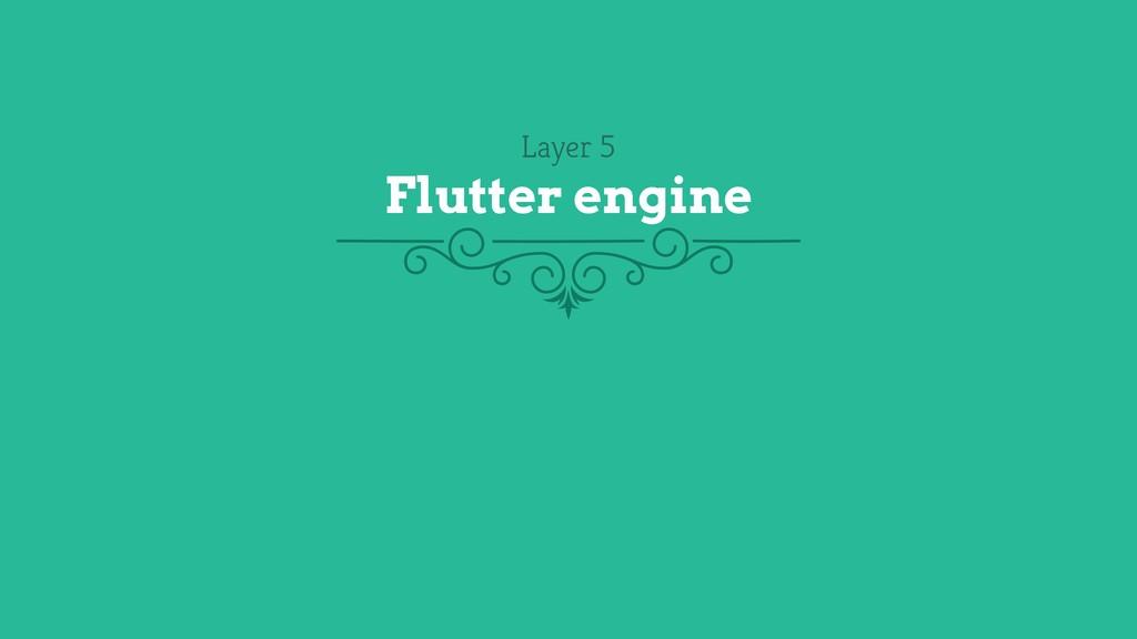 Layer 5 Flutter engine