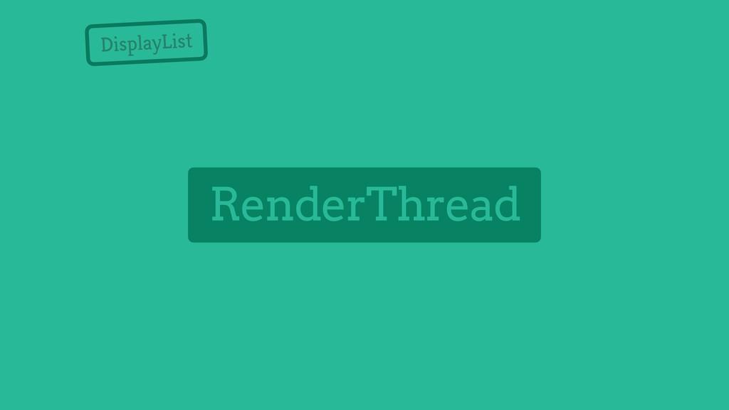 DisplayList RenderThread