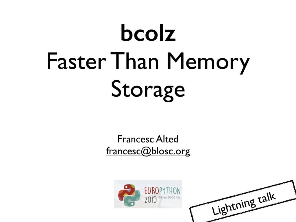 bcolz Faster Than Memory Storage Francesc Alte...
