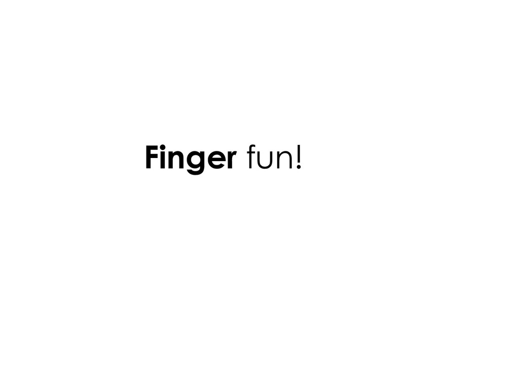 Finger fun!