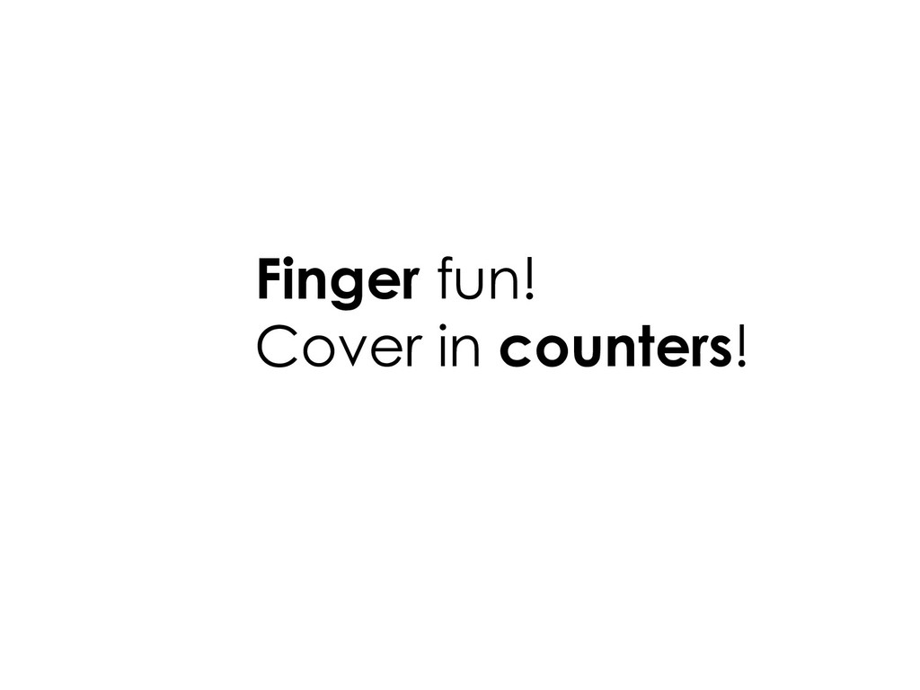 Finger fun! Cover in counters!