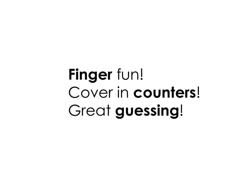 Finger fun! Cover in counters! Great guessing!