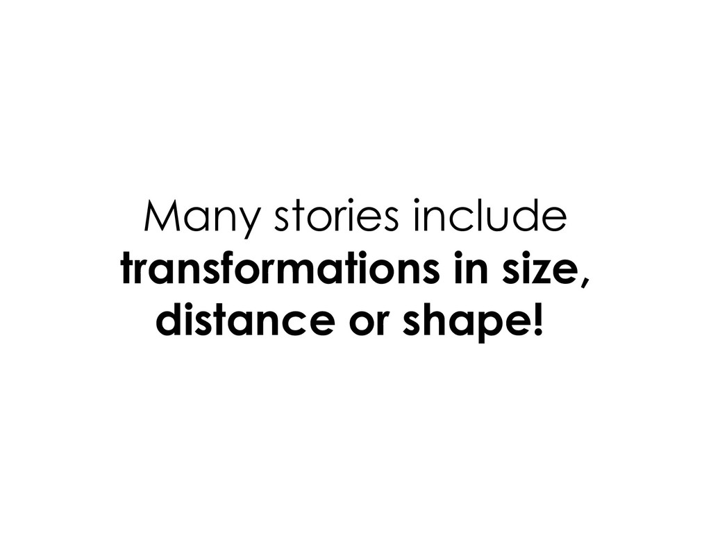 Many stories include transformations in size, d...
