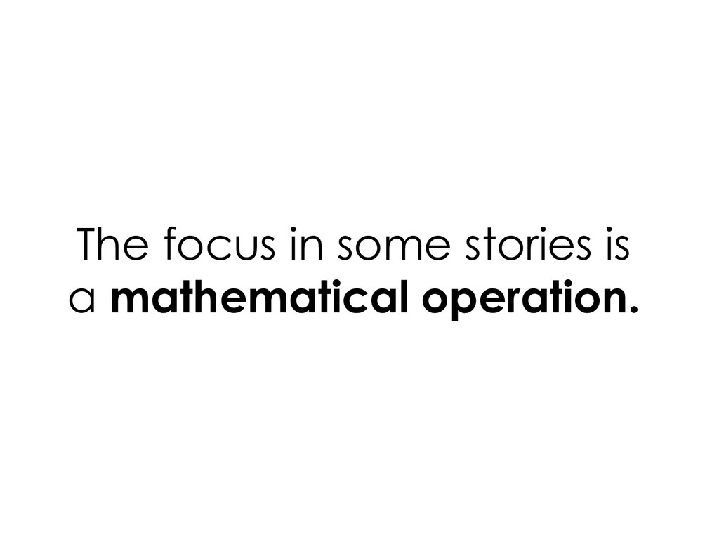 The focus in some stories is a mathematical ope...