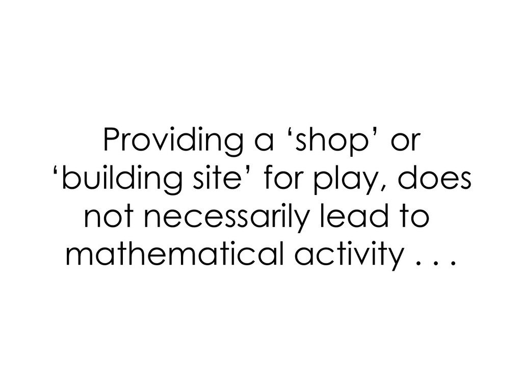 Providing a 'shop' or 'building site' for play,...