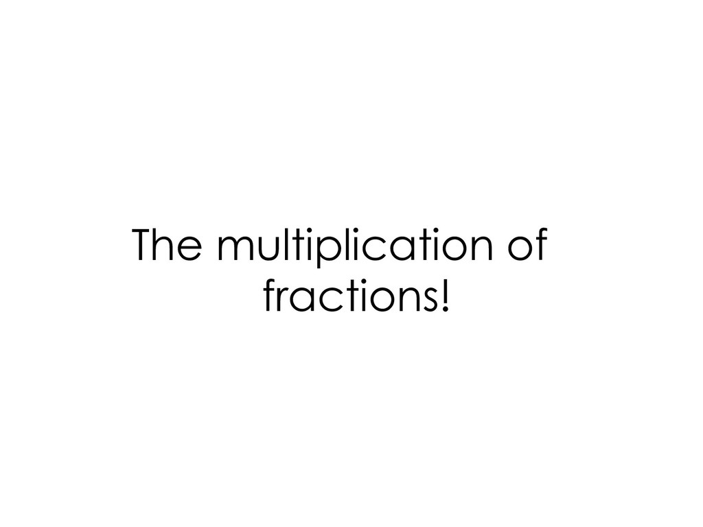 The multiplication of fractions!