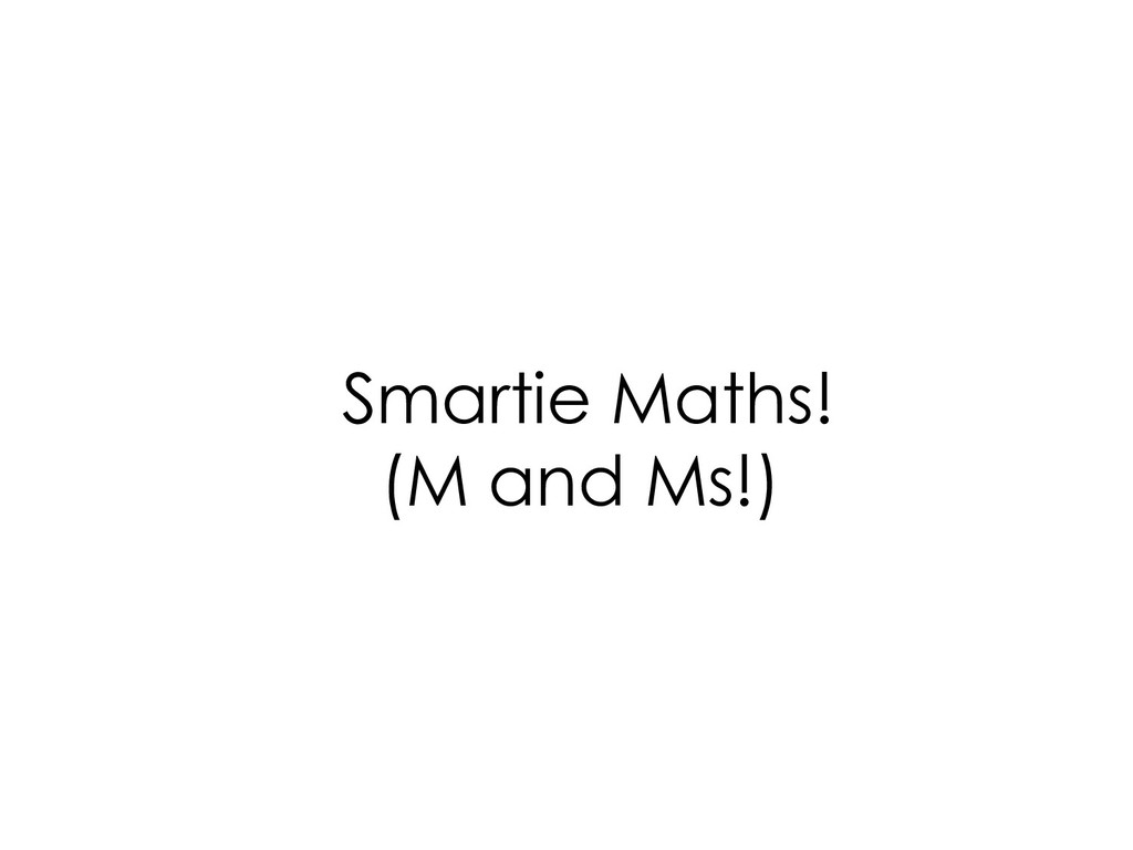 Smartie Maths! (M and Ms!)