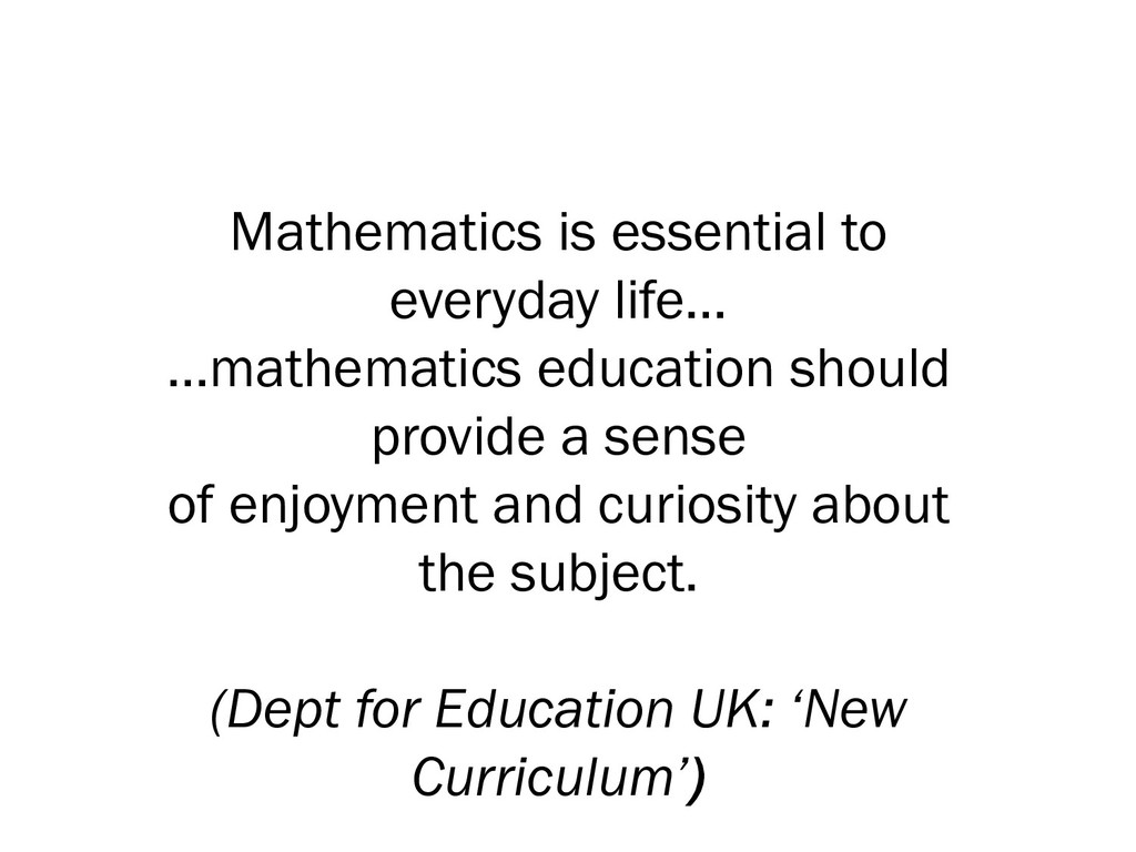 Mathematics is essential to everyday life… …mat...
