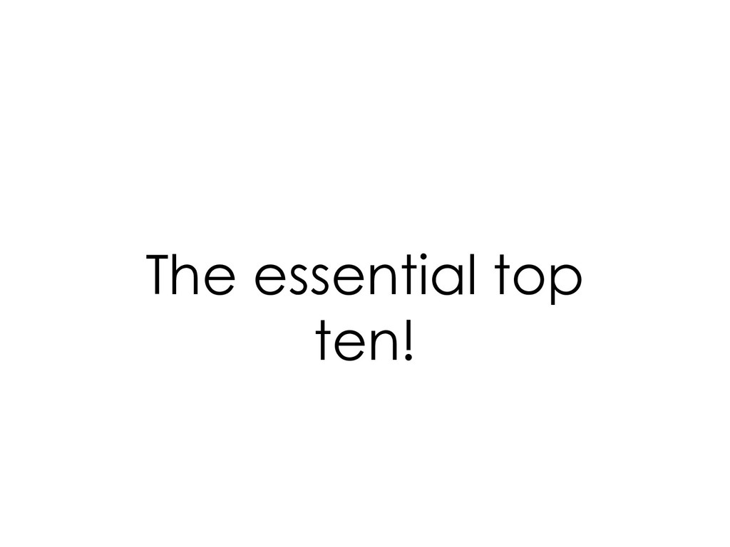 The essential top ten!