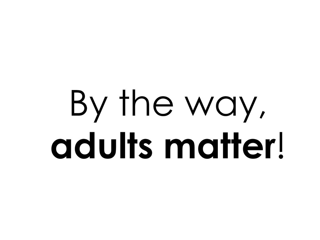 By the way, adults matter!