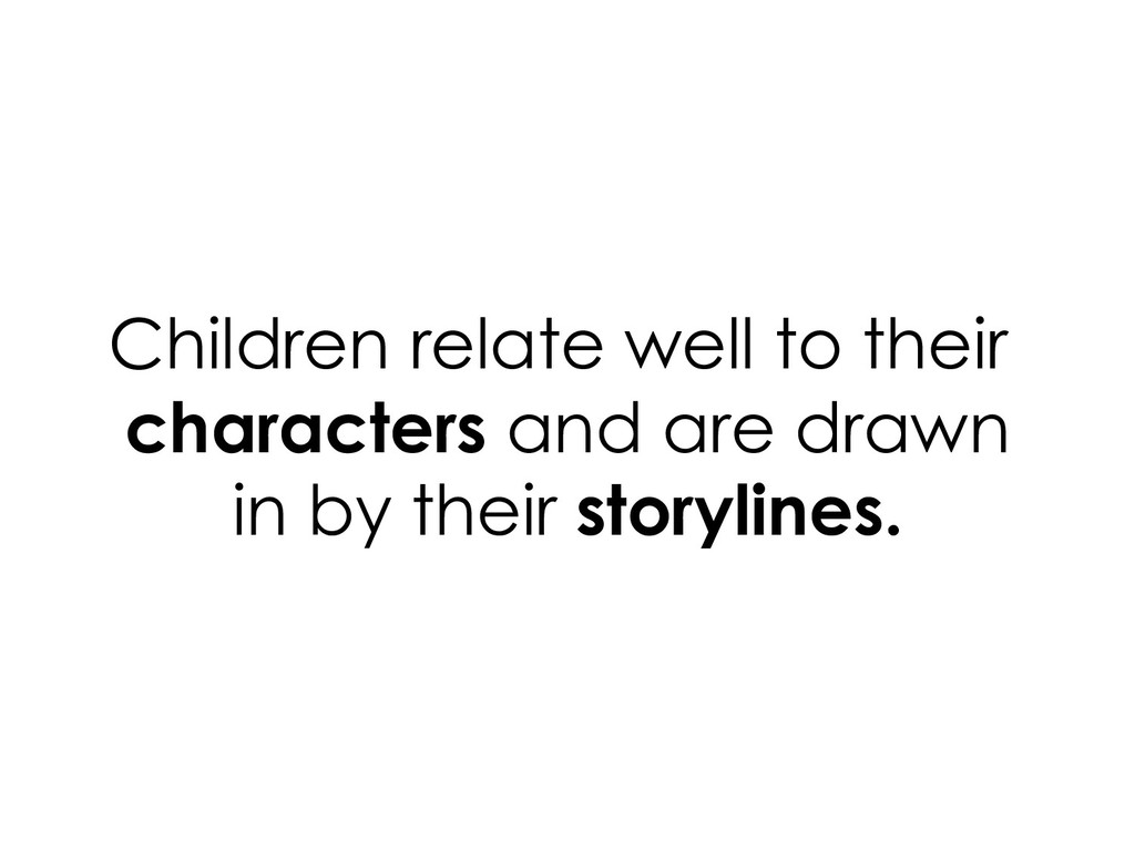 Children relate well to their characters and ar...