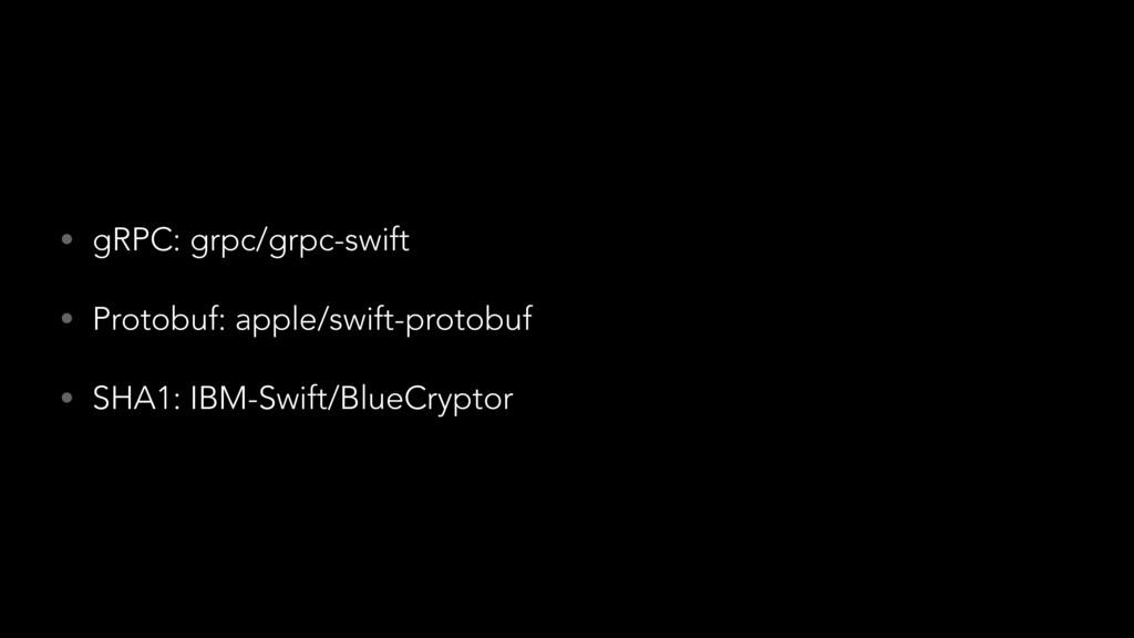 • gRPC: grpc/grpc-swift • Protobuf: apple/swift...