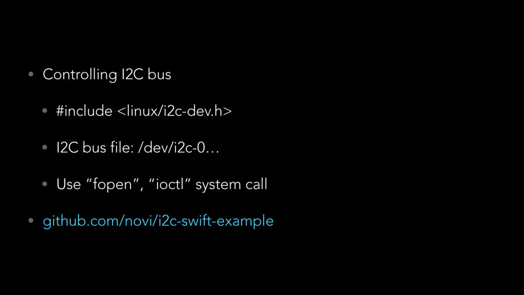 • Controlling I2C bus • #include <linux/i2c-dev...