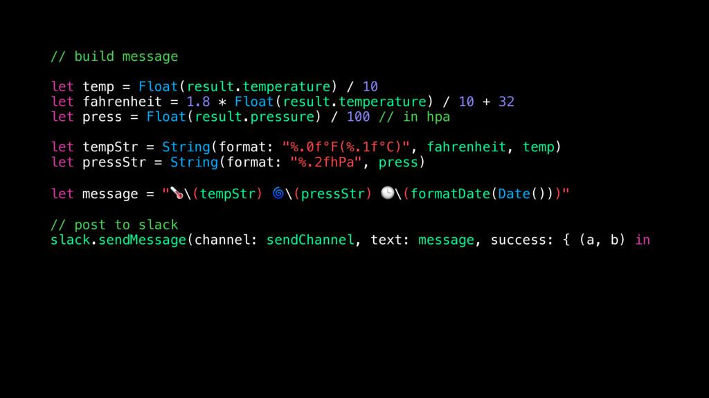 // build message let temp = Float(result.temper...