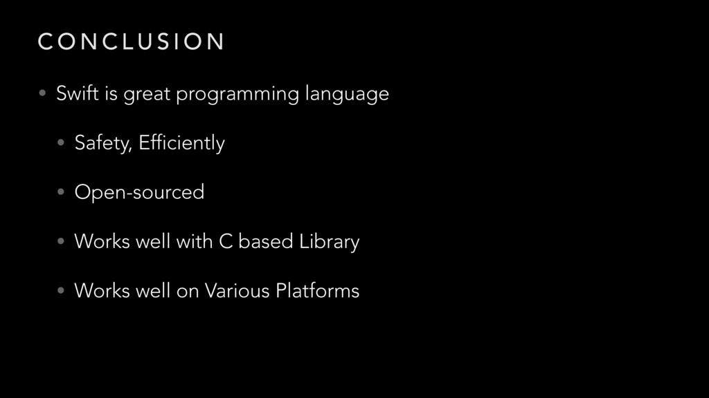C O N C L U S I O N • Swift is great programmin...