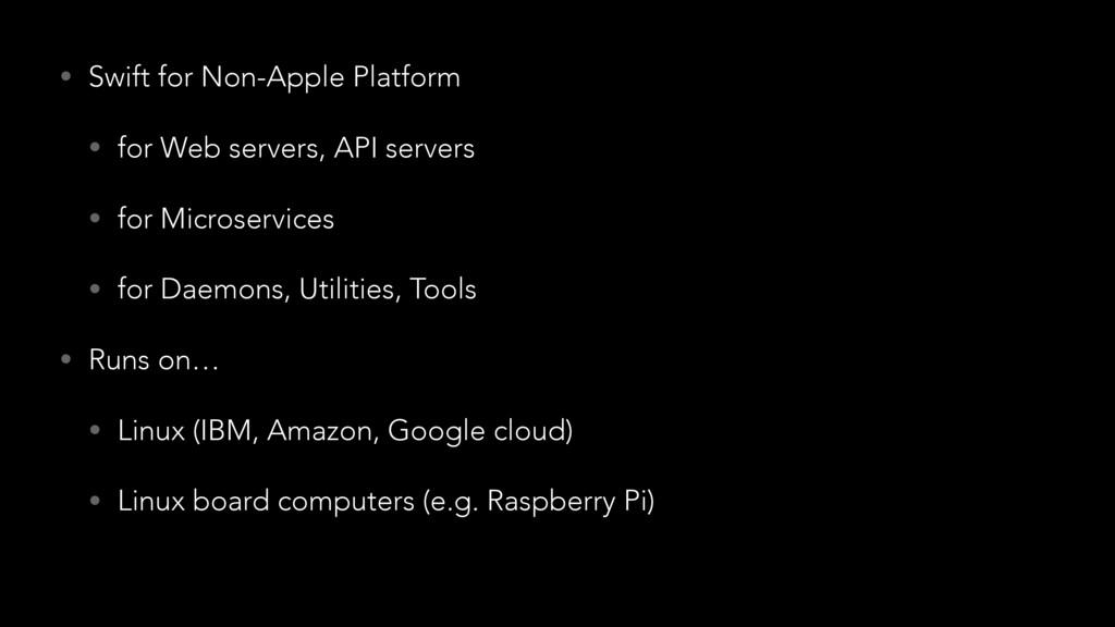 • Swift for Non-Apple Platform • for Web server...