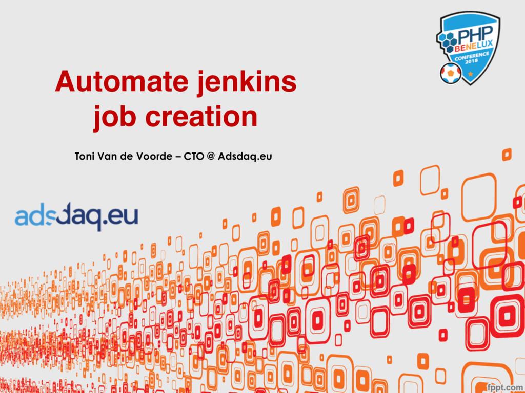 Automate jenkins job creation Toni Van de Voord...