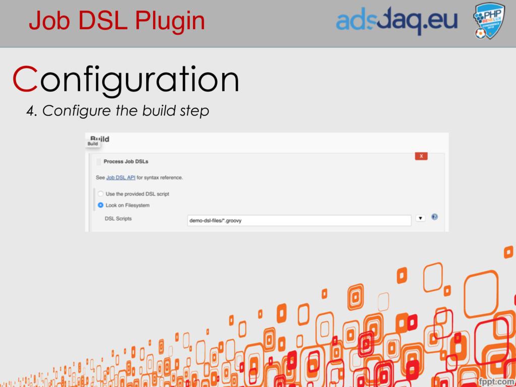 Job DSL Plugin Configuration 4. Configure the b...