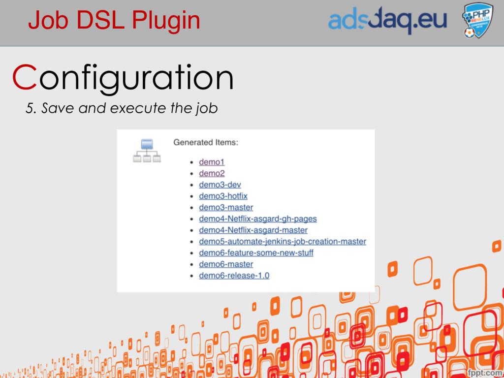 Job DSL Plugin Configuration 5. Save and execut...
