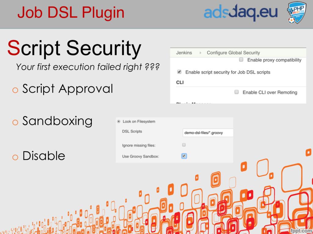 Job DSL Plugin Script Security Your first execu...