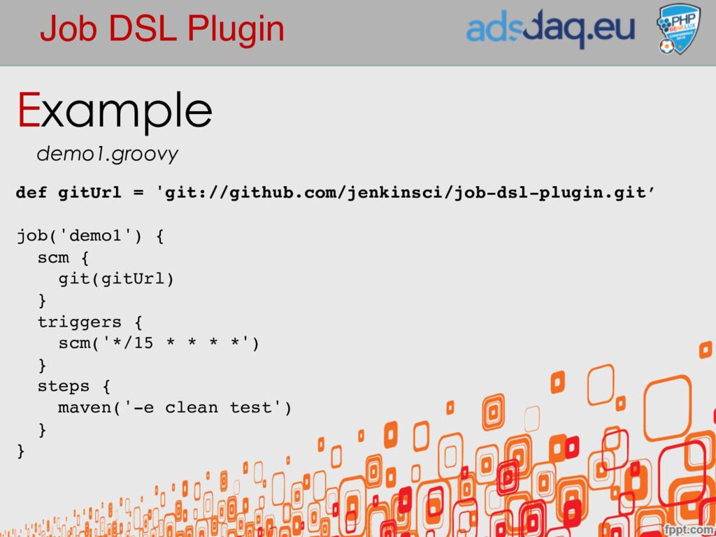 Job DSL Plugin def gitUrl = 'git://github.com/j...