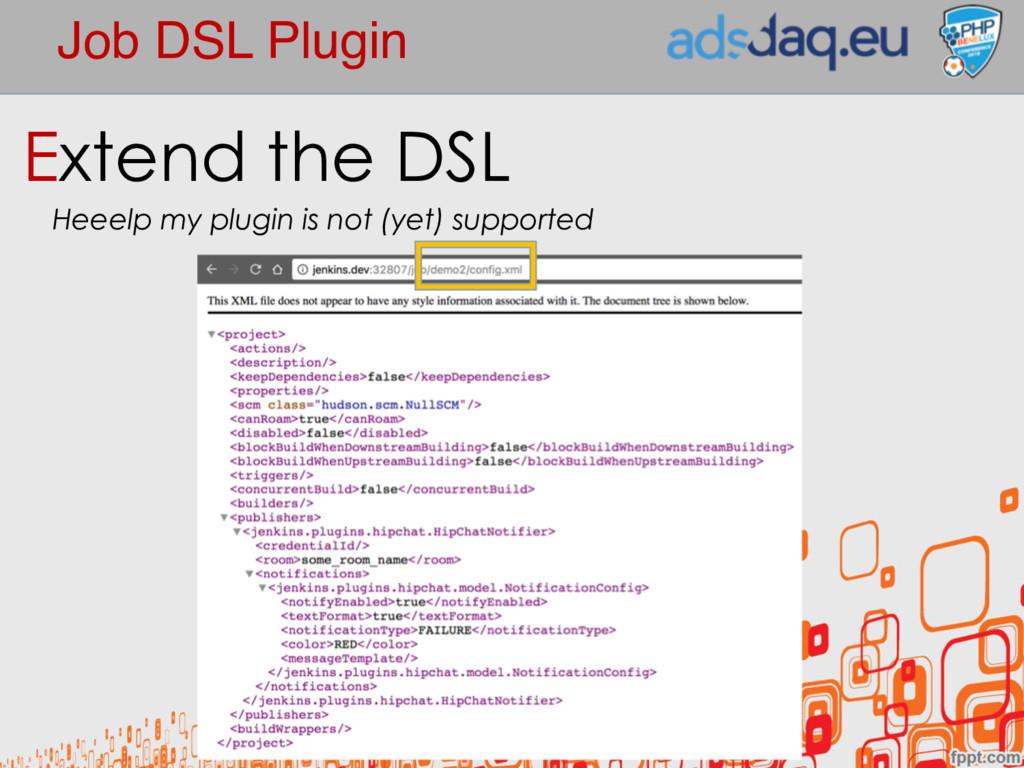 Job DSL Plugin Extend the DSL Heeelp my plugin ...