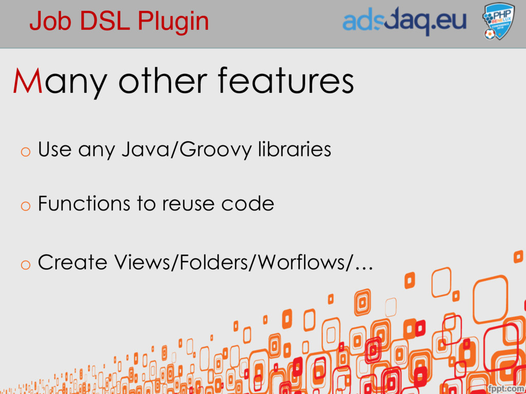 Job DSL Plugin Many other features o Use any Ja...