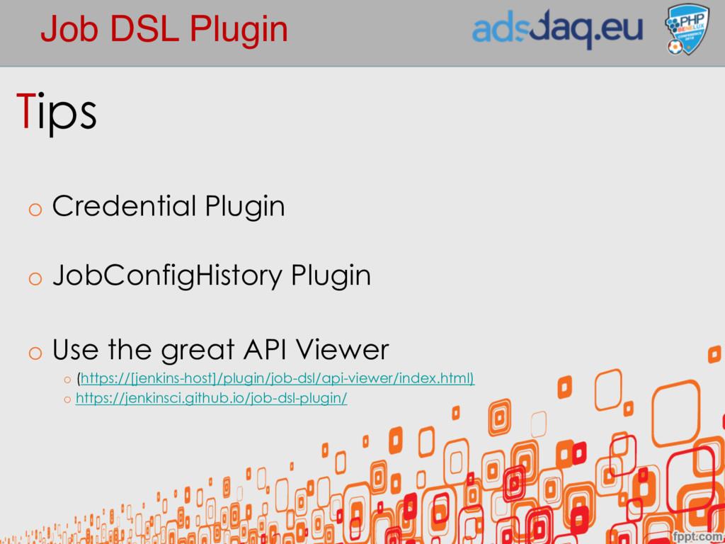 Job DSL Plugin Tips o Credential Plugin o JobCo...
