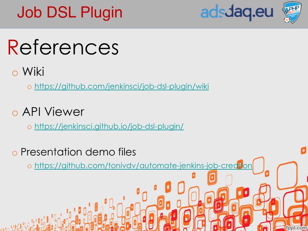 Job DSL Plugin References o Wiki o https://gith...