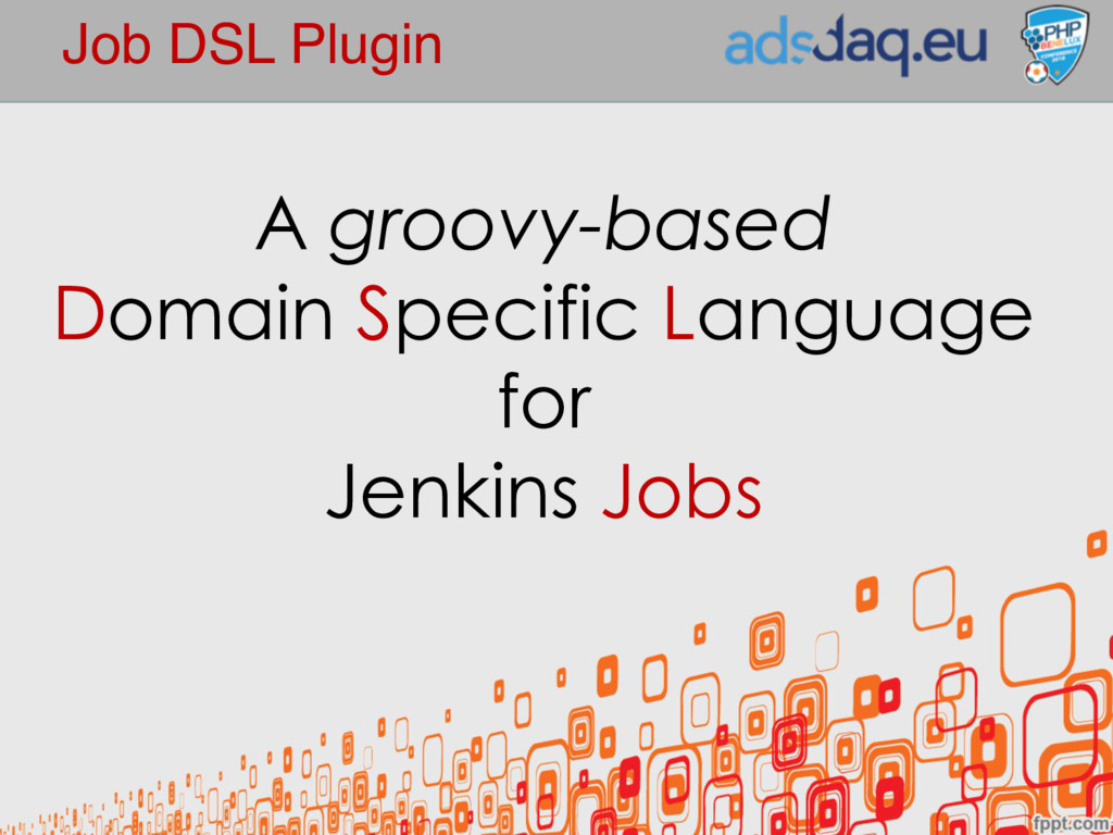 Job DSL Plugin A groovy-based Domain Specific L...