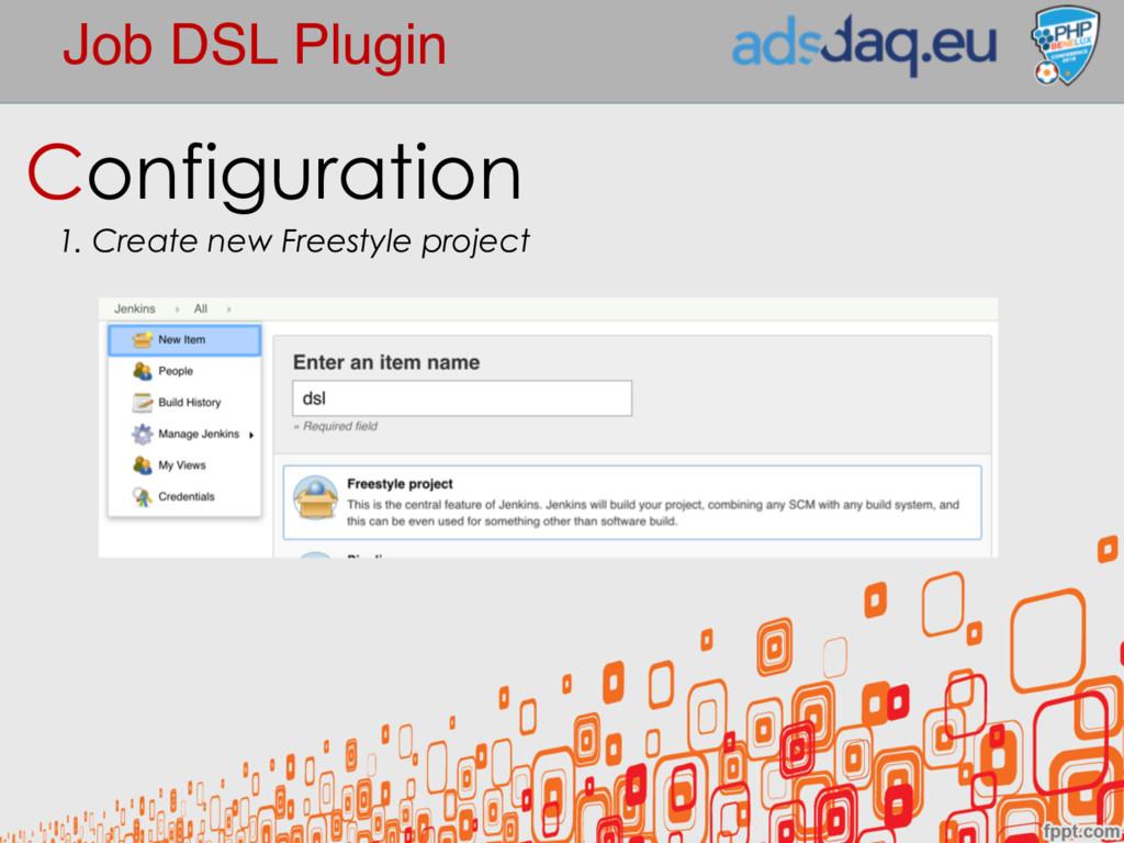 Job DSL Plugin Configuration 1. Create new Free...