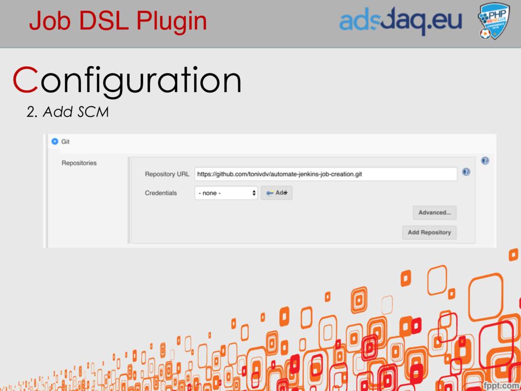 Job DSL Plugin Configuration 2. Add SCM