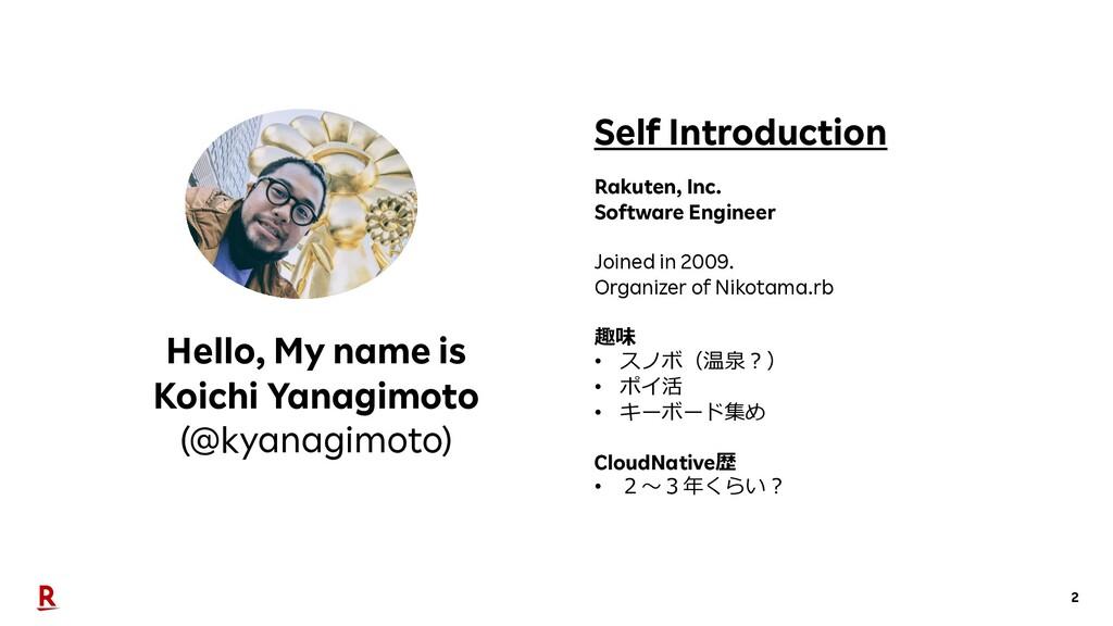 2 Hello, My name is Koichi Yanagimoto (@kyanagi...