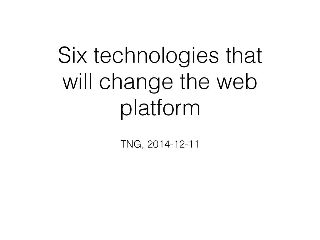 Six technologies that will change the web platf...
