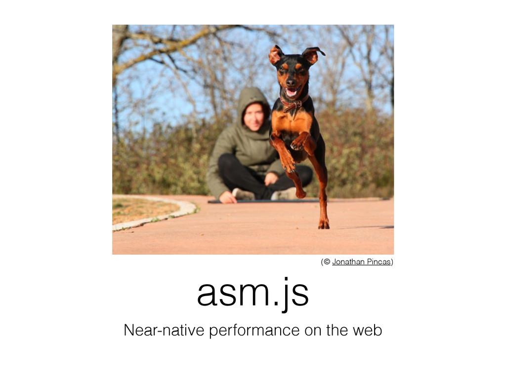 asm.js Near-native performance on the web (© Jo...