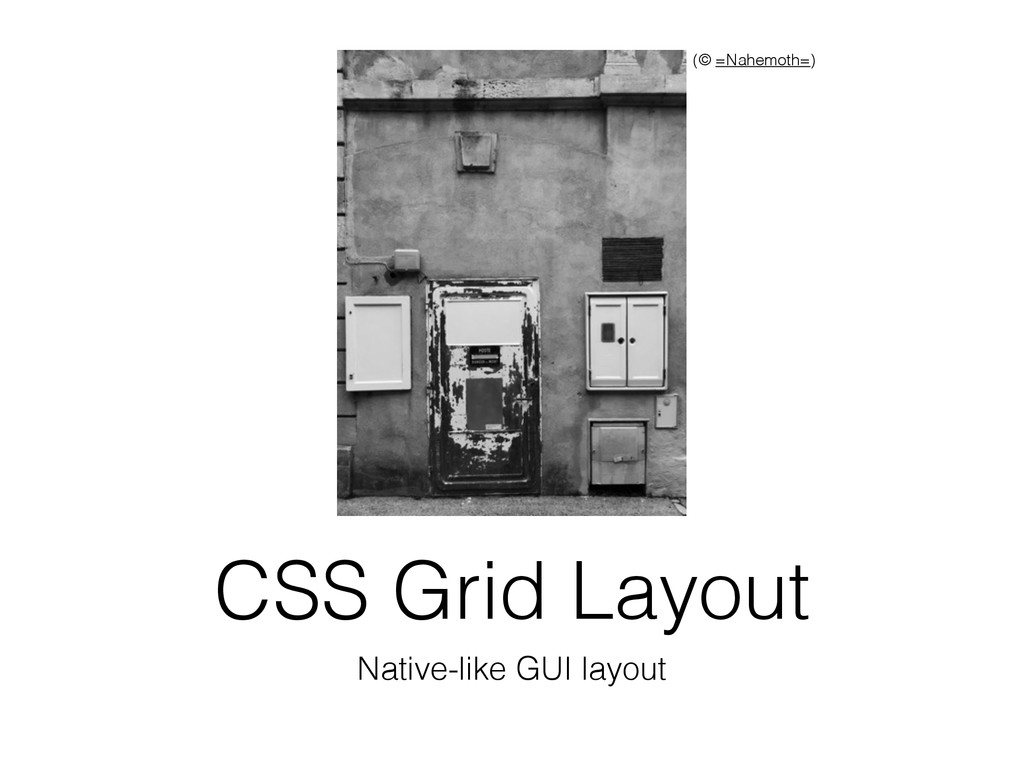CSS Grid Layout Native-like GUI layout (© =Nahe...