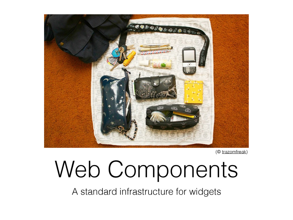 Web Components A standard infrastructure for wi...